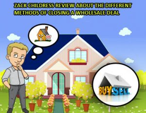 Zack-Childress-Review-about-the-Different-Methods-of-Closing-a-Wholesale-Deal